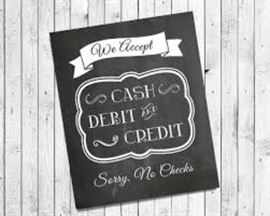 WE ACCEPT CASH, CREDIT OR DEBIT - NEVER A SWIPE FEE - SORRY NO CHECKS!