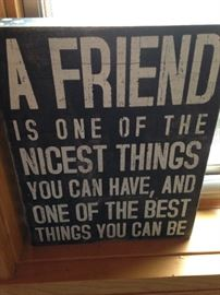 """""""A friend is one of the nicest things you can have . . ."""""""