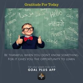 Be thankful when you dont know somethingFor it gives you the opportunity to learn.