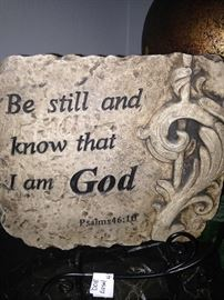 """""""Be still and know that I am God."""" Psalms 46:10  -- Wise advice!"""