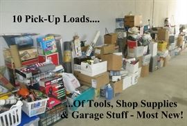 10 Pickup Truck Loads of Garage & Shop Stuff.... Tools, Supplies, & LOTS MORE!  Most New!