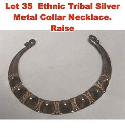 Lot 35 Ethnic Tribal Silver Metal Collar Necklace. Raise