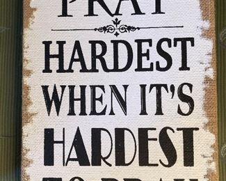 Pray Hardest When it's hardest to pray