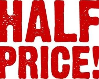 HALF PRICE DAY! NO EXCEPTIONS! Come see us!!