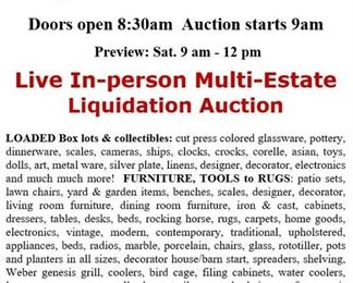 """August 9th - Doors open 8:30am - Auction starts 9AM - Preview Sat. from 9am-1pm   Live In-person Multi-Estate Liquidation Auction """"Outside Auction"""" LOADED Box lots & collectibles: cut press colored glassware, pottery, dinnerware, scales, camera, ships, clocks, crocks, corelle, asian, toys, dolls, art, metalware, silverplate, linens, designer, decorator, electronics and much much more!"""
