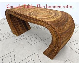 Lot 1136 GABRIELLA CRESPI Style Console Table. Thin banded ratta