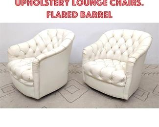 Lot 1002 Pr White Tufted Upholstery Lounge Chairs. Flared Barrel