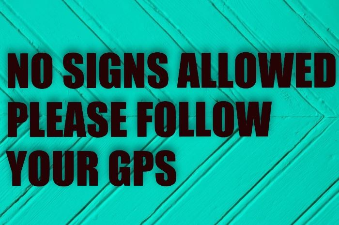 NO SIGNS ALLOWED- PLEASE FOLLOW YOUR GPS! THANK YOU!