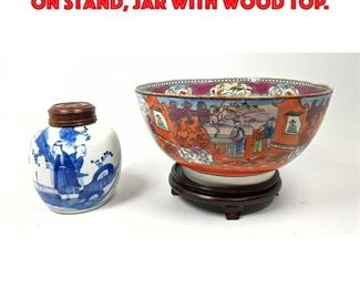 Lot 105 2pcs Asian Porcelain. Bowl on Stand, Jar with Wood Top.