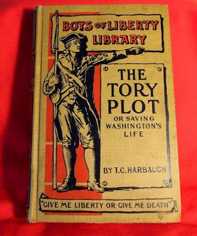 THE TORY PLOT OR SAVING WASHINGTON'S LIFE. BY T.C.